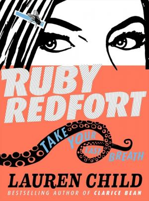 Ruby Redfort: Take Your Last Breath by Lauren Child